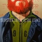 """""""DESIRE"""", Sébastien Layral"""